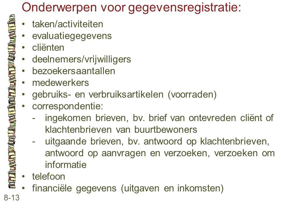 Onderwerpen voor gegevensregistratie: 8-13 •taken/activiteiten •evaluatiegegevens •cliënten •deelnemers/vrijwilligers •bezoekersaantallen •medewerkers