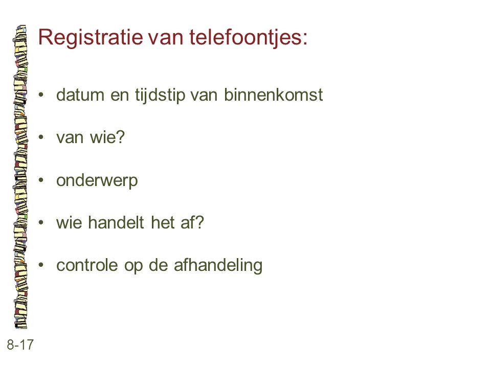 Registratie van telefoontjes: 8-17 •datum en tijdstip van binnenkomst •van wie? •onderwerp •wie handelt het af? •controle op de afhandeling