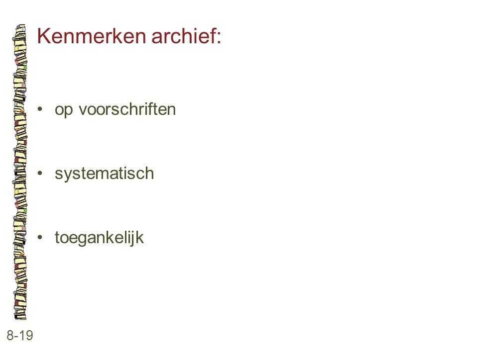 Kenmerken archief: 8-19 •op voorschriften •systematisch •toegankelijk