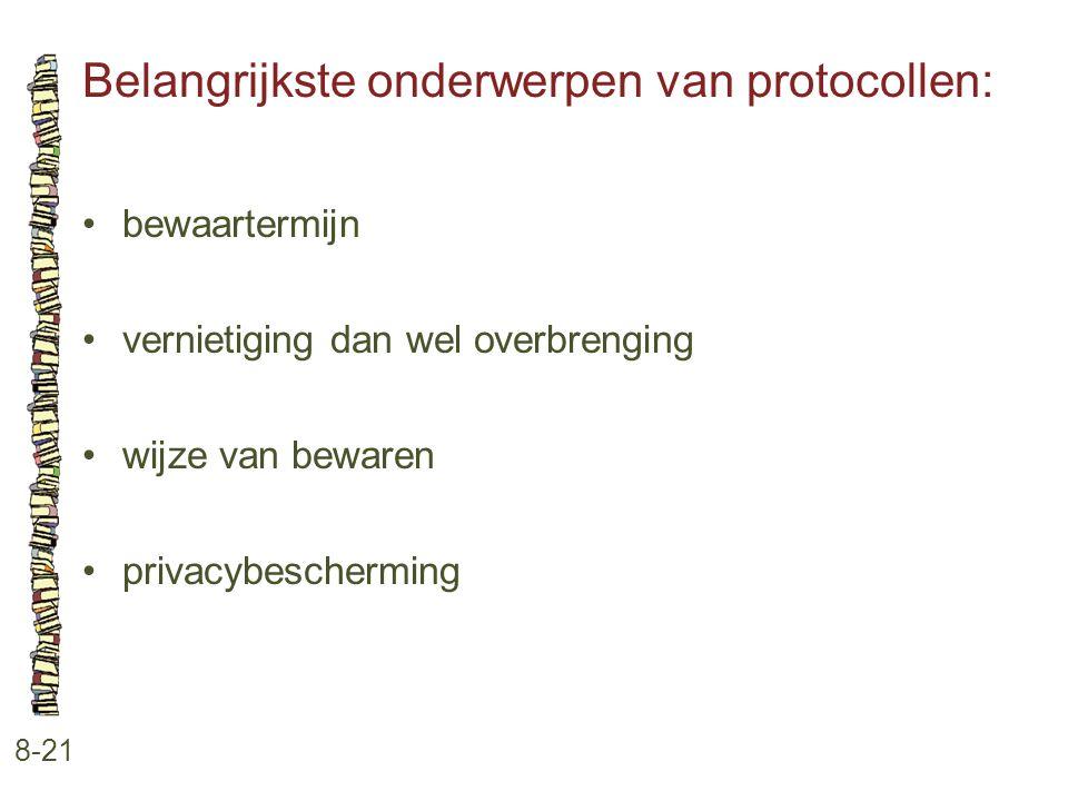 Belangrijkste onderwerpen van protocollen: 8-21 •bewaartermijn •vernietiging dan wel overbrenging •wijze van bewaren •privacybescherming