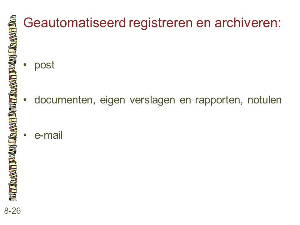 Geautomatiseerd registreren en archiveren: 8-26 •post •documenten, eigen verslagen en rapporten, notulen •e-mail