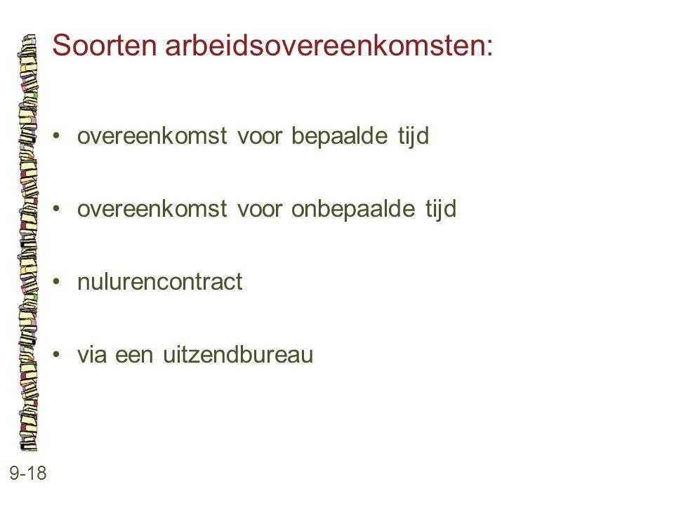 Soorten arbeidsovereenkomsten: 9-18 •overeenkomst voor bepaalde tijd •overeenkomst voor onbepaalde tijd •nulurencontract •via een uitzendbureau