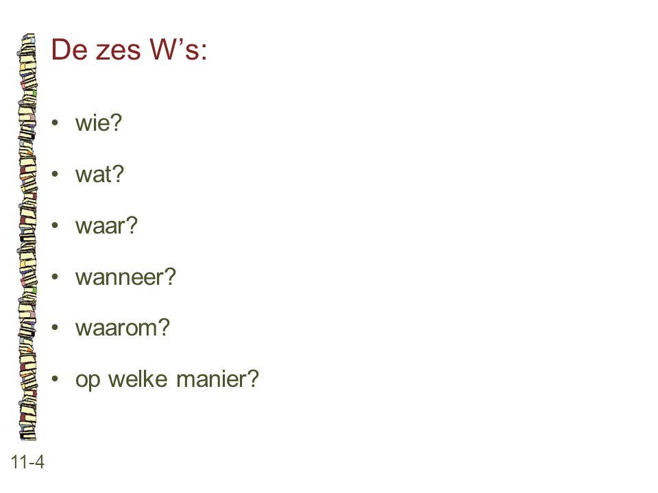 De zes W's: 11-4 •wie? •wat? •waar? •wanneer? •waarom? •op welke manier?