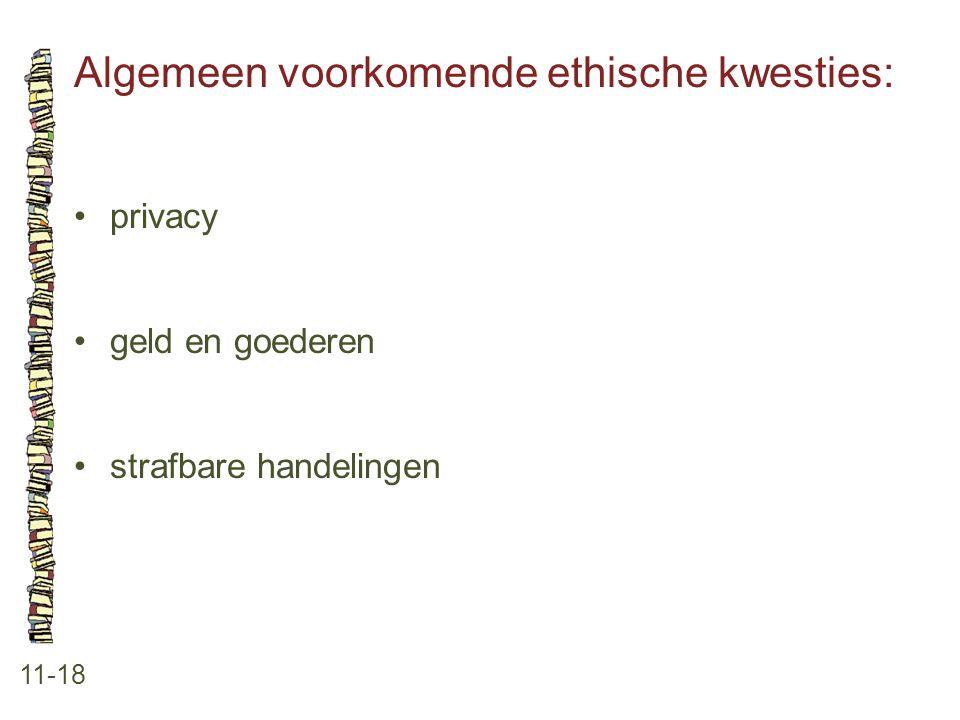 Algemeen voorkomende ethische kwesties: 11-18 •privacy •geld en goederen •strafbare handelingen