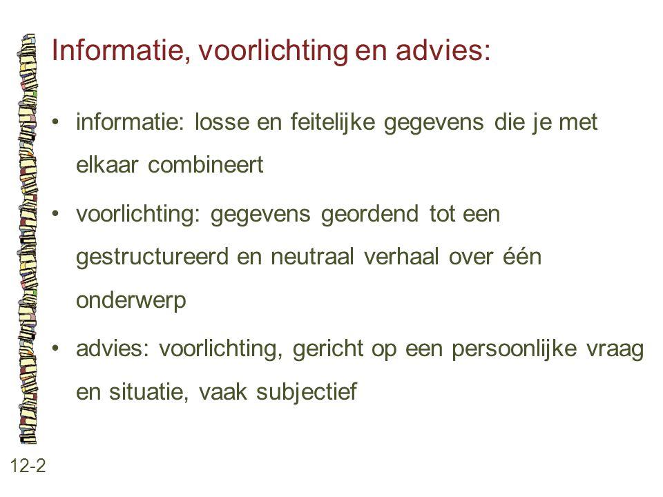 Informatie, voorlichting en advies: 12-2 •informatie: losse en feitelijke gegevens die je met elkaar combineert •voorlichting: gegevens geordend tot e