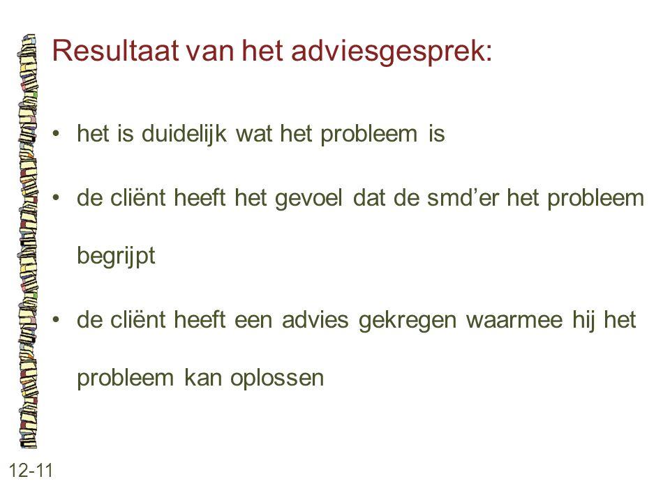 Resultaat van het adviesgesprek: 12-11 •het is duidelijk wat het probleem is •de cliënt heeft het gevoel dat de smd'er het probleem begrijpt •de cliën
