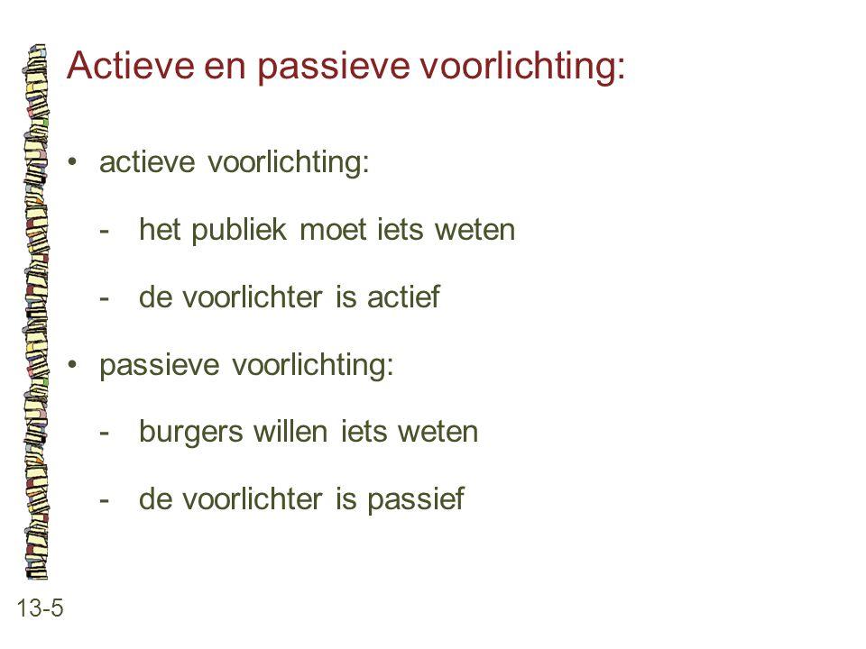 Actieve en passieve voorlichting: 13-5 •actieve voorlichting: -het publiek moet iets weten -de voorlichter is actief •passieve voorlichting: -burgers