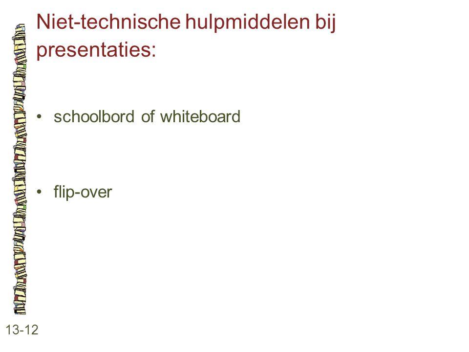 Niet-technische hulpmiddelen bij presentaties: 13-12 •schoolbord of whiteboard •flip-over