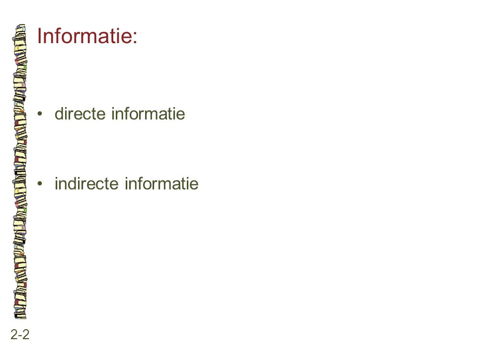 Informatie: 2-2 •directe informatie •indirecte informatie