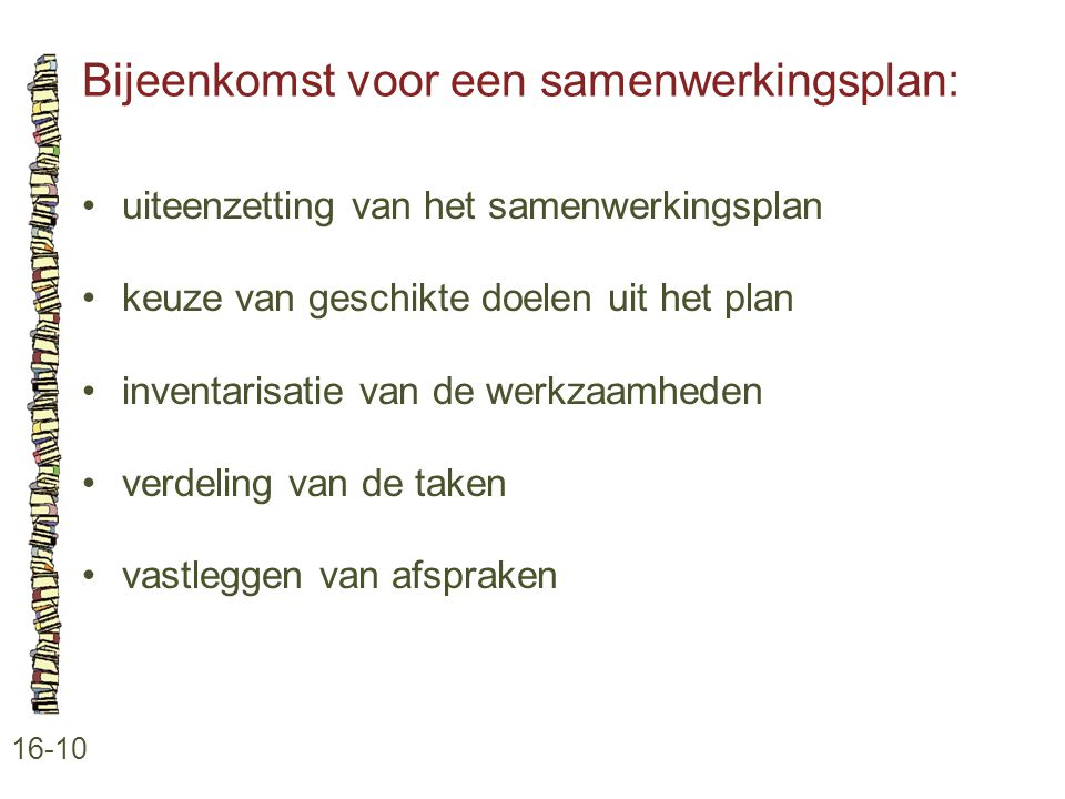 Bijeenkomst voor een samenwerkingsplan: 16-10 •uiteenzetting van het samenwerkingsplan •keuze van geschikte doelen uit het plan •inventarisatie van de