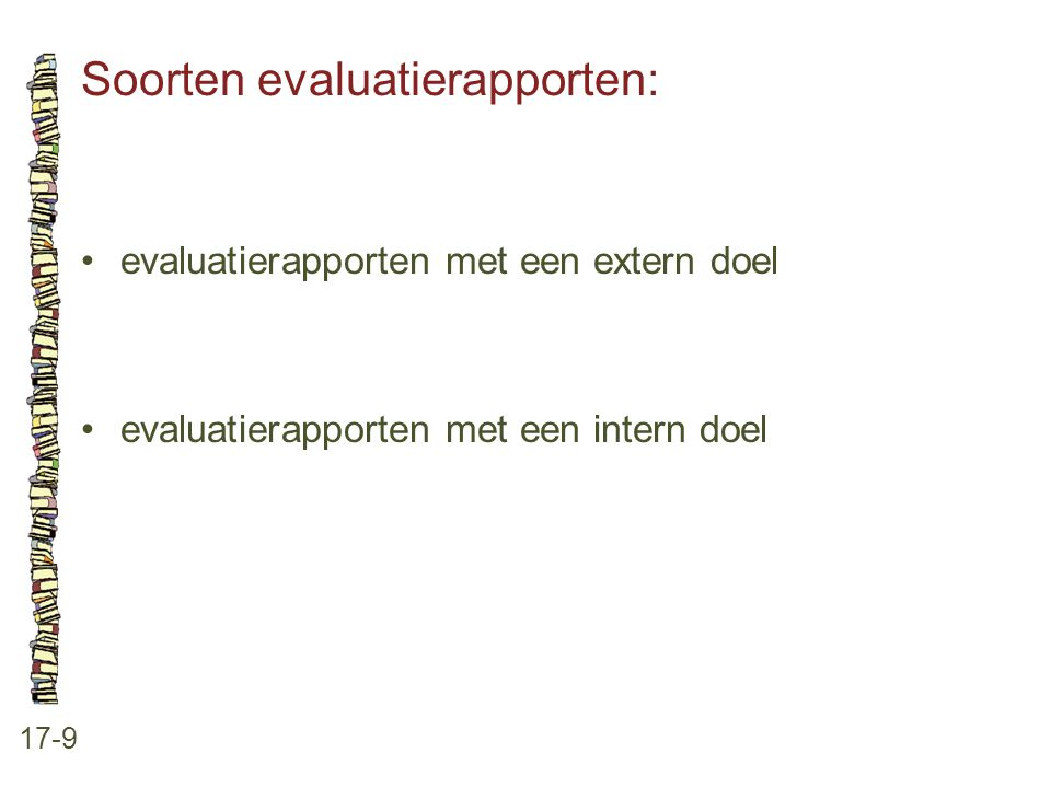 Soorten evaluatierapporten: 17-9 •evaluatierapporten met een extern doel •evaluatierapporten met een intern doel