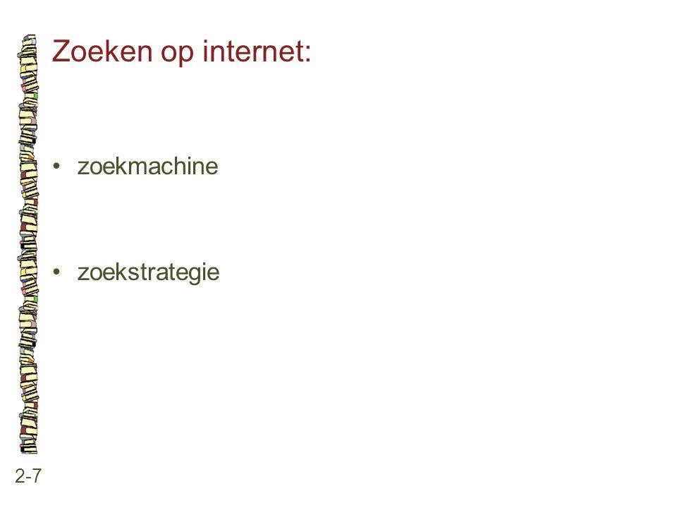 Zoeken op internet: 2-7 •zoekmachine •zoekstrategie
