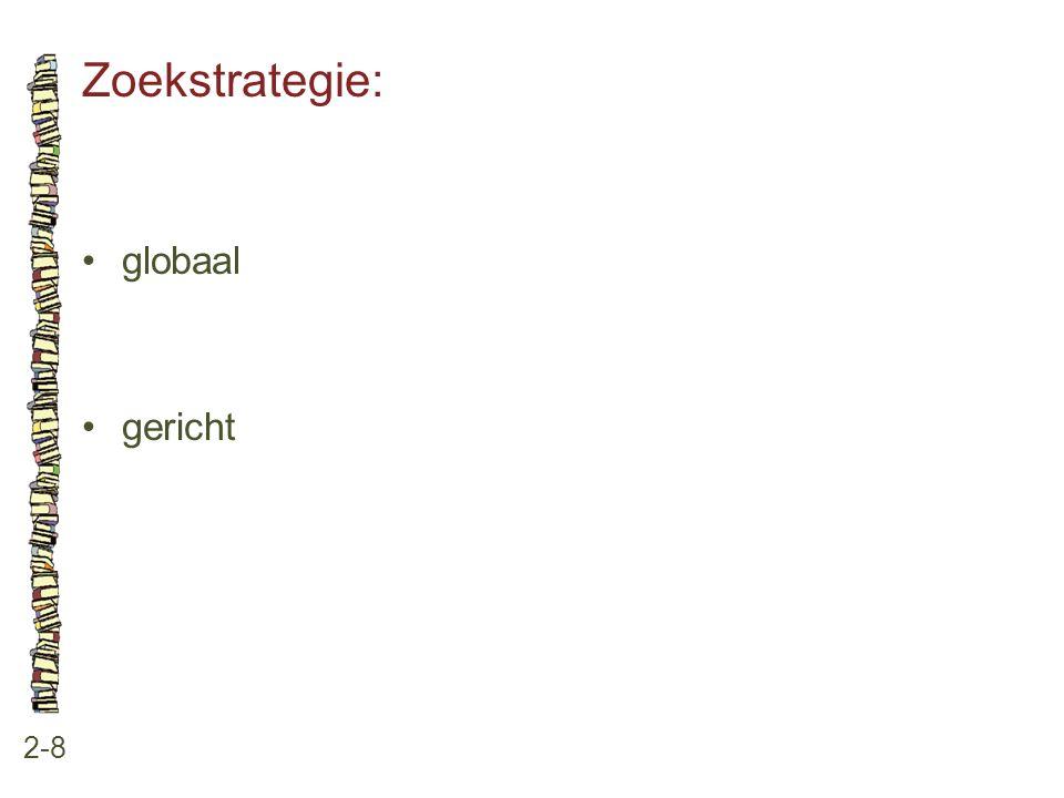 Zoekstrategie: 2-8 •globaal •gericht