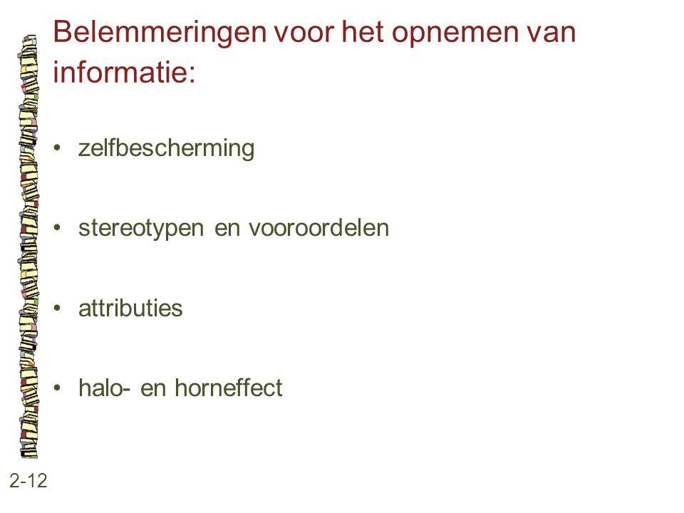 Belemmeringen voor het opnemen van informatie: 2-12 •zelfbescherming •stereotypen en vooroordelen •attributies •halo- en horneffect