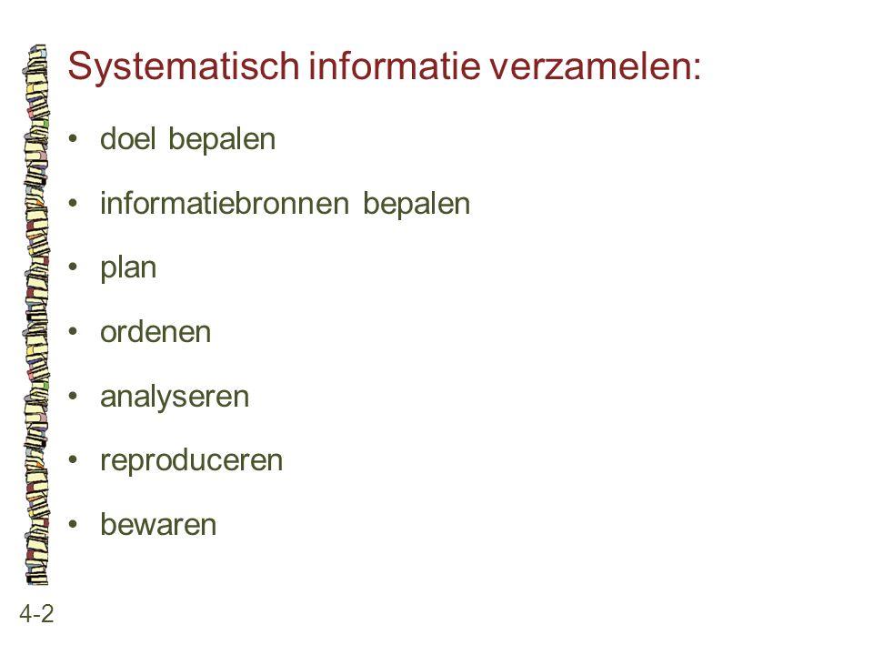 Systematisch informatie verzamelen: 4-2 •doel bepalen •informatiebronnen bepalen •plan •ordenen •analyseren •reproduceren •bewaren