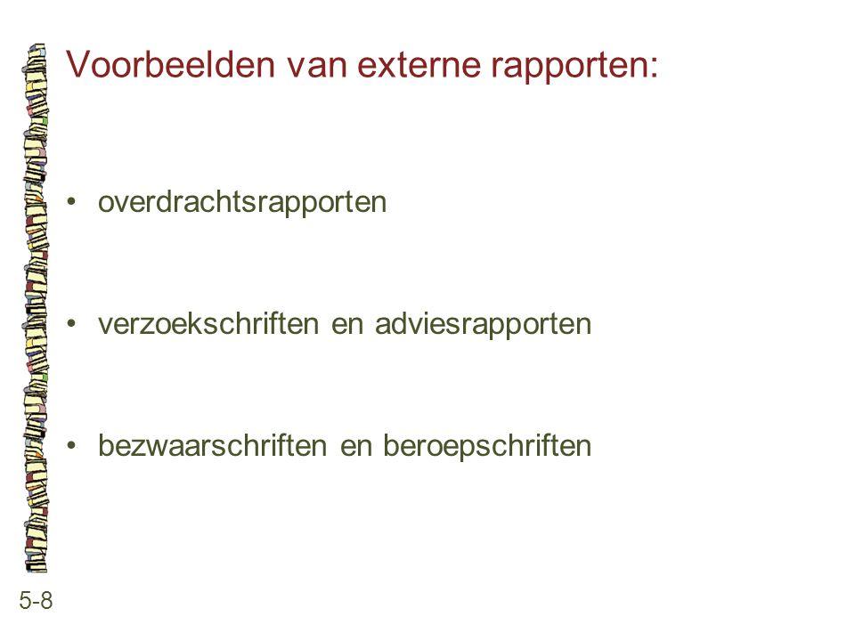 Voorbeelden van externe rapporten: 5-8 •overdrachtsrapporten •verzoekschriften en adviesrapporten •bezwaarschriften en beroepschriften