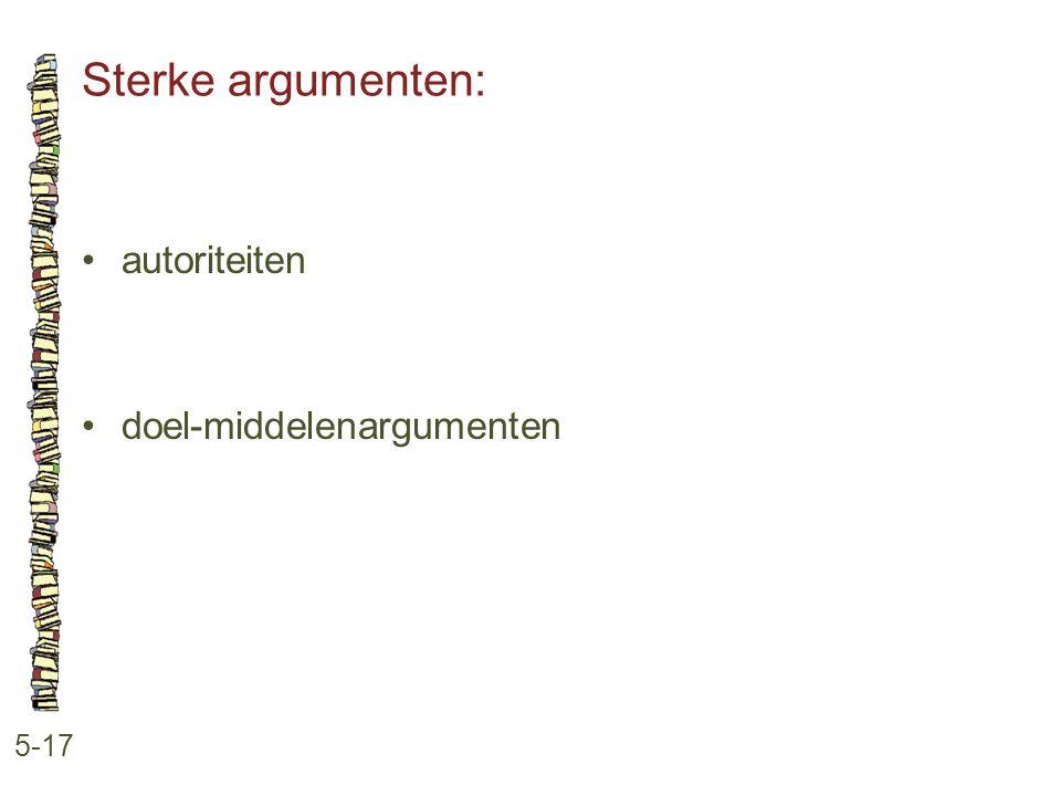 Sterke argumenten: 5-17 •autoriteiten •doel-middelenargumenten