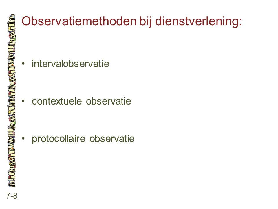Observatiemethoden bij dienstverlening: 7-8 •intervalobservatie •contextuele observatie •protocollaire observatie
