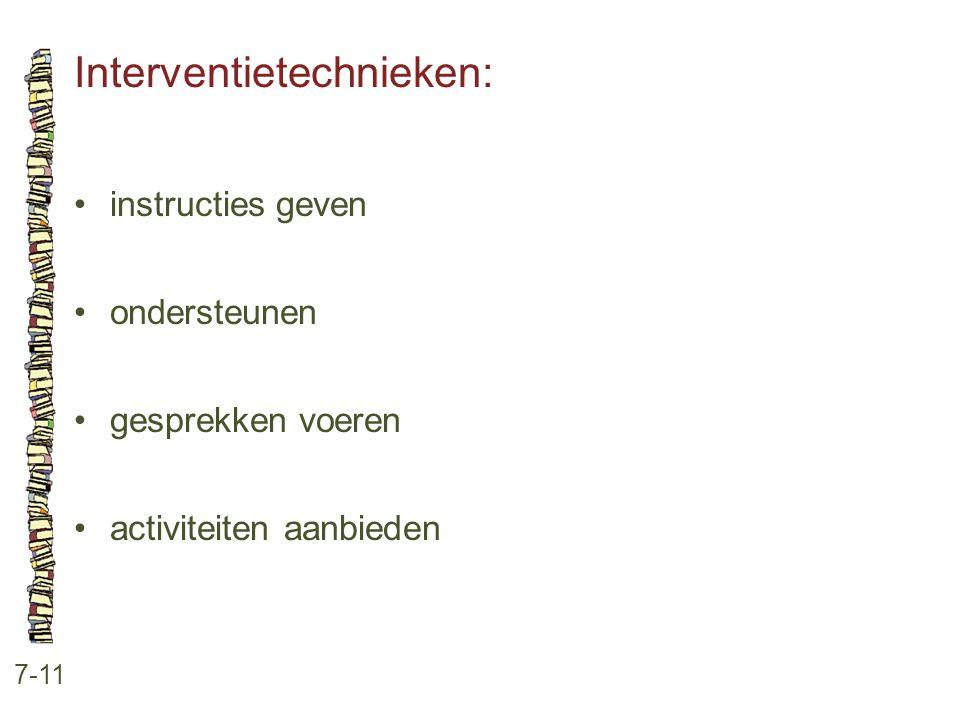 Interventietechnieken: 7-11 •instructies geven •ondersteunen •gesprekken voeren •activiteiten aanbieden