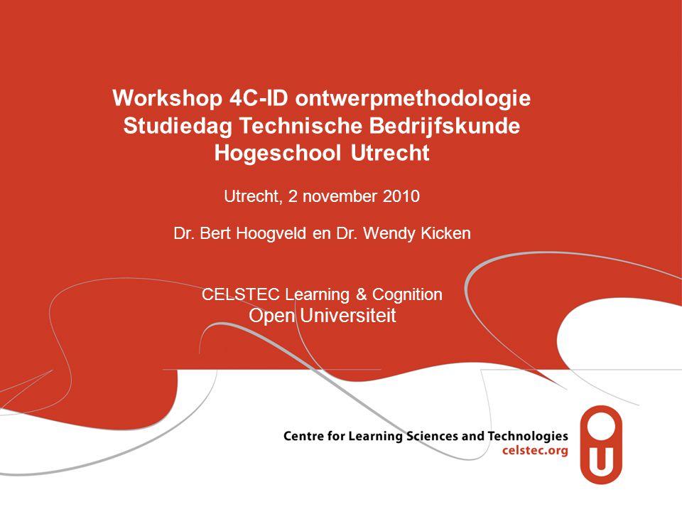 Workshop 4C-ID ontwerpmethodologie Studiedag Technische Bedrijfskunde Hogeschool Utrecht Utrecht, 2 november 2010 Dr.