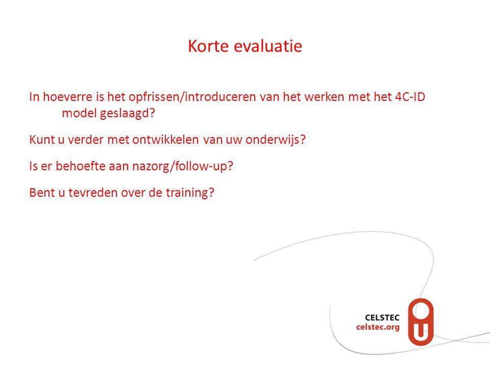 Korte evaluatie In hoeverre is het opfrissen/introduceren van het werken met het 4C-ID model geslaagd.