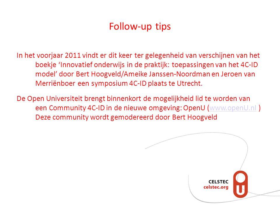 Follow-up tips In het voorjaar 2011 vindt er dit keer ter gelegenheid van verschijnen van het boekje 'Innovatief onderwijs in de praktijk: toepassingen van het 4C-ID model' door Bert Hoogveld/Ameike Janssen-Noordman en Jeroen van Merriënboer een symposium 4C-ID plaats te Utrecht.