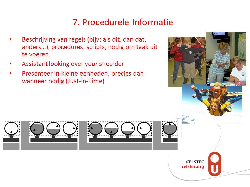 7. Procedurele Informatie • Beschrijving van regels (bijv: als dit, dan dat, anders…), procedures, scripts, nodig om taak uit te voeren • Assistant lo