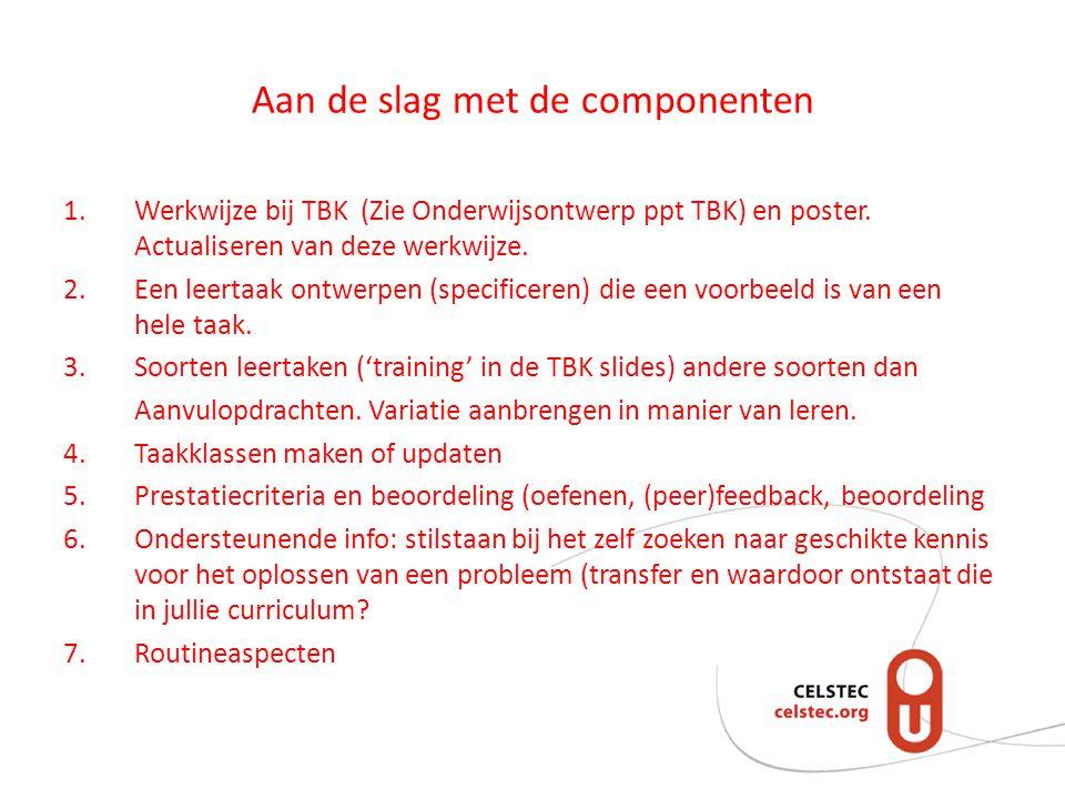 Aan de slag met de componenten 1.Werkwijze bij TBK (Zie Onderwijsontwerp ppt TBK) en poster.