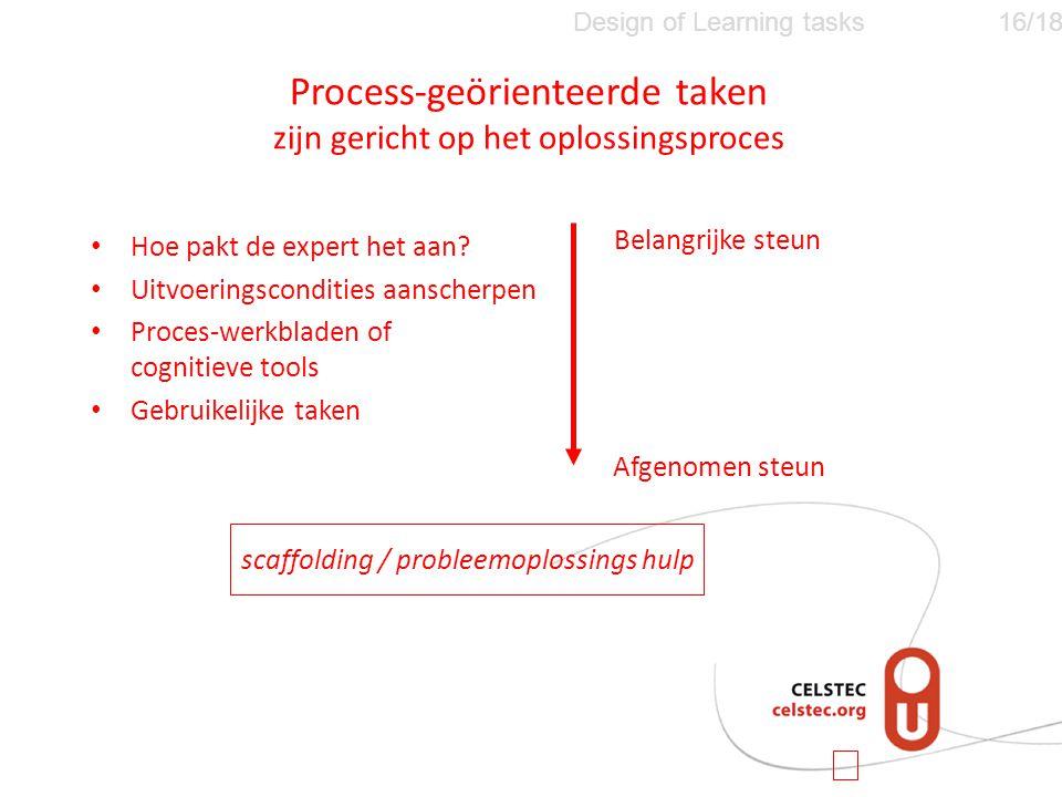 Process-geörienteerde taken zijn gericht op het oplossingsproces • Hoe pakt de expert het aan.