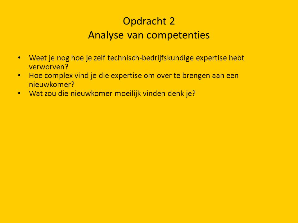Opdracht 2 Analyse van competenties • Weet je nog hoe je zelf technisch-bedrijfskundige expertise hebt verworven.