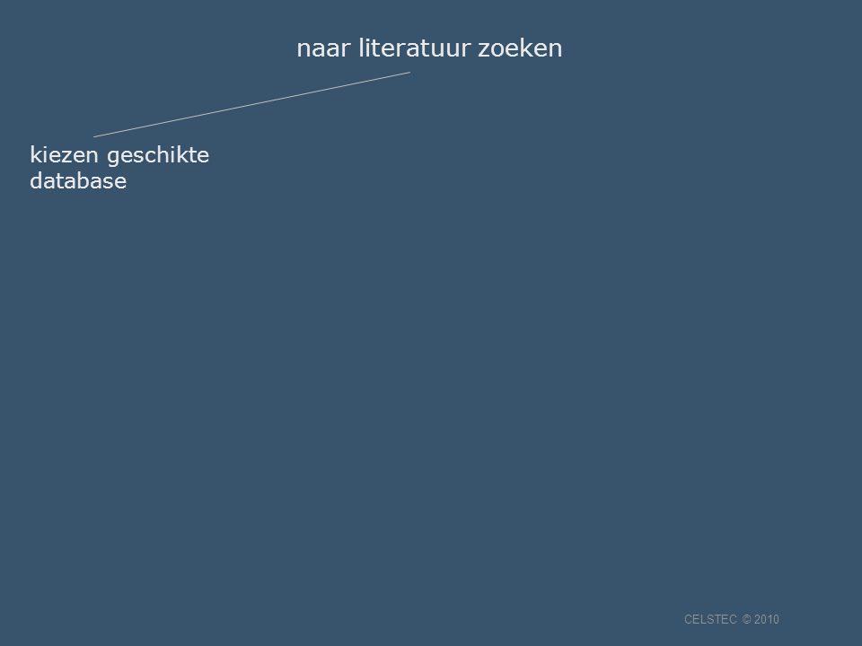 kiezen geschikte database naar literatuur zoeken CELSTEC © 2010