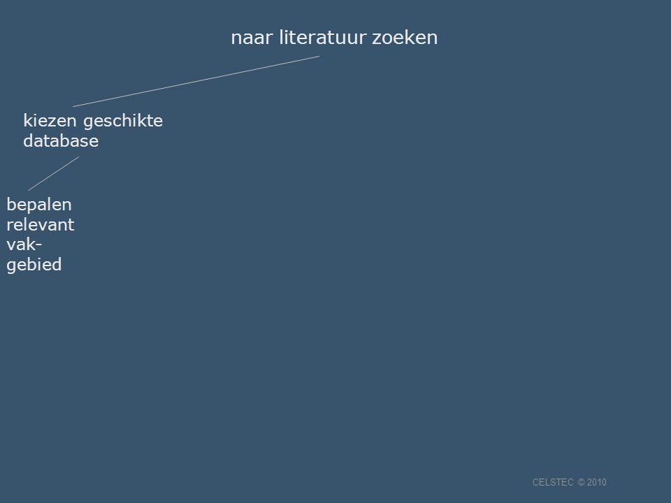 kiezen geschikte database naar literatuur zoeken bepalen relevant vak- gebied CELSTEC © 2010