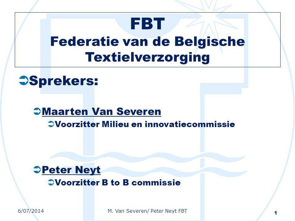 FBT Federatie van de Belgische Textielverzorging  Sprekers:  Maarten Van Severen  Voorzitter Milieu en innovatiecommissie  Peter Neyt  Voorzitter