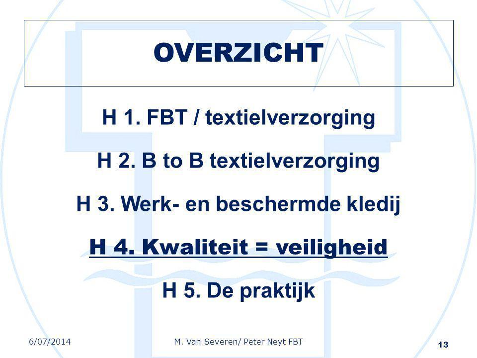 OVERZICHT H 1. FBT / textielverzorging H 2. B to B textielverzorging H 3. Werk- en beschermde kledij H 4. Kwaliteit = veiligheid H 5. De praktijk 13 6