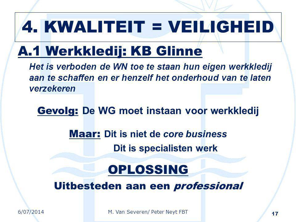 A.1 Werkkledij: KB Glinne Het is verboden de WN toe te staan hun eigen werkkledij aan te schaffen en er henzelf het onderhoud van te laten verzekeren