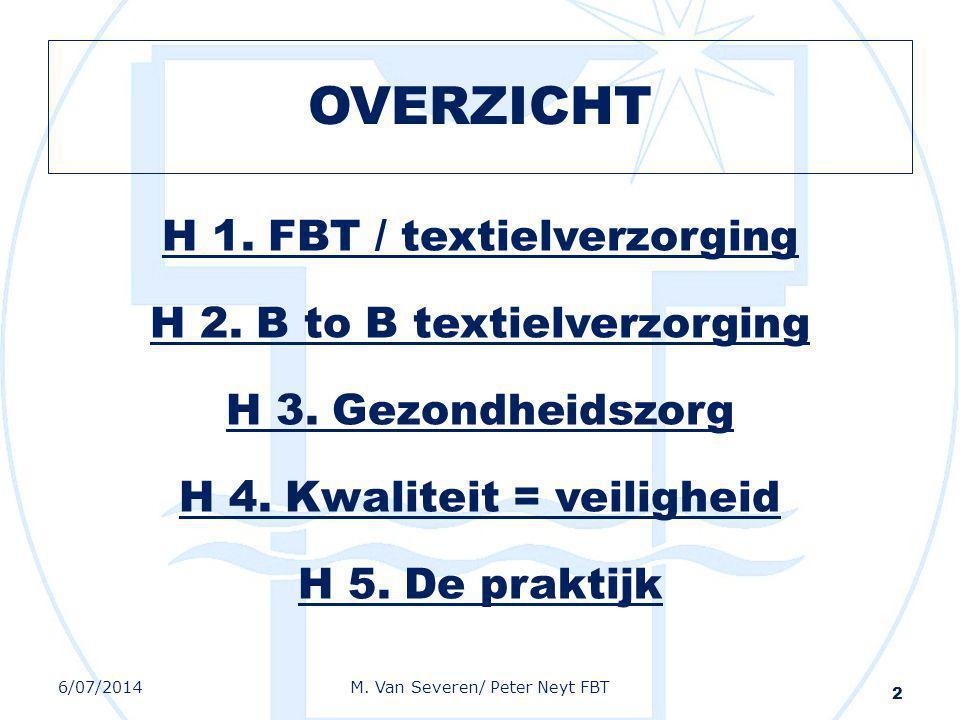 OVERZICHT H 1. FBT / textielverzorging H 2. B to B textielverzorging H 3. Gezondheidszorg H 4. Kwaliteit = veiligheid H 5. De praktijk 2 6/07/2014M. V