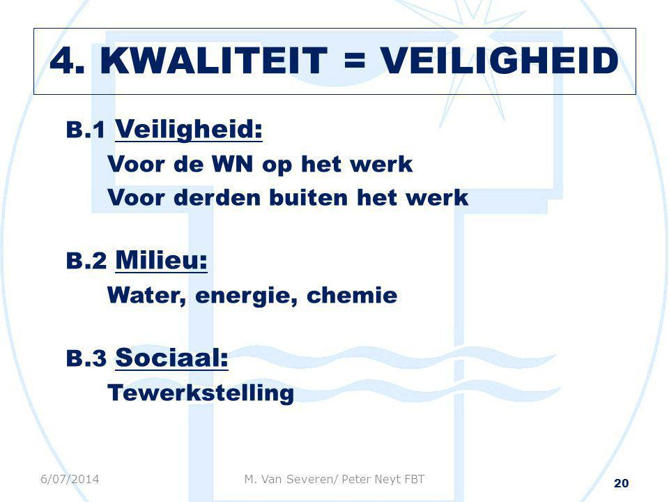 B.1 Veiligheid: Voor de WN op het werk Voor derden buiten het werk B.2 Milieu: Water, energie, chemie B.3 Sociaal: Tewerkstelling 20 6/07/2014M. Van S