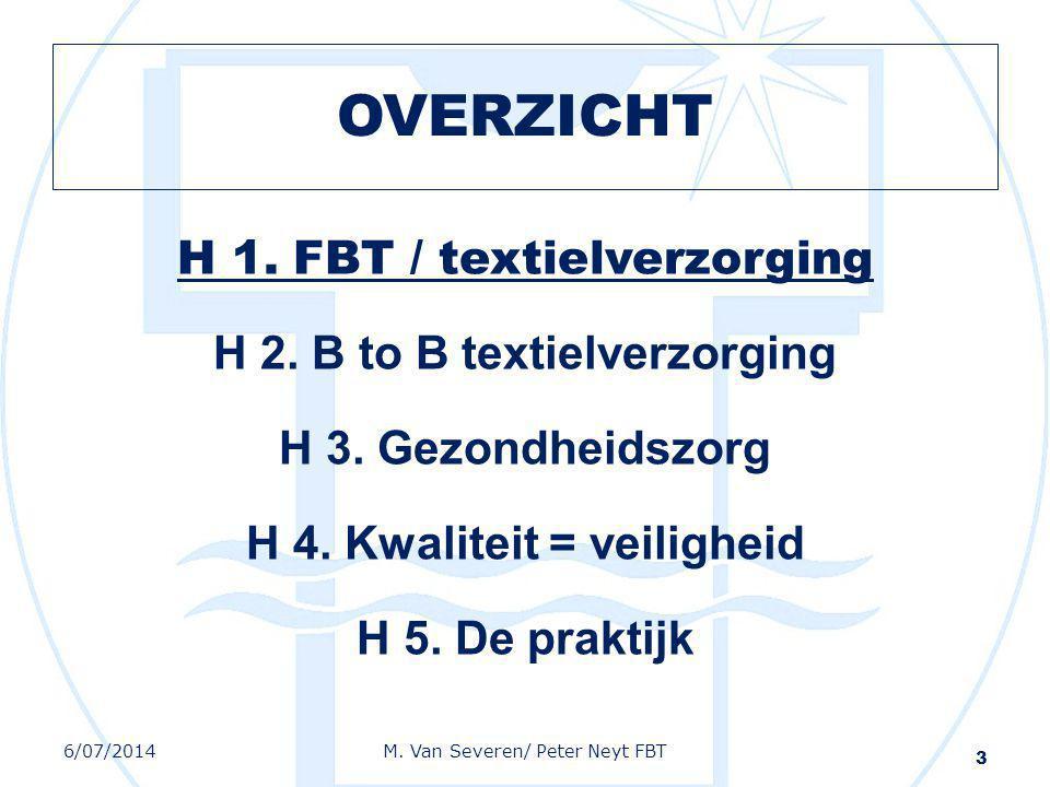 OVERZICHT H 1. FBT / textielverzorging H 2. B to B textielverzorging H 3. Gezondheidszorg H 4. Kwaliteit = veiligheid H 5. De praktijk 3 6/07/2014M. V