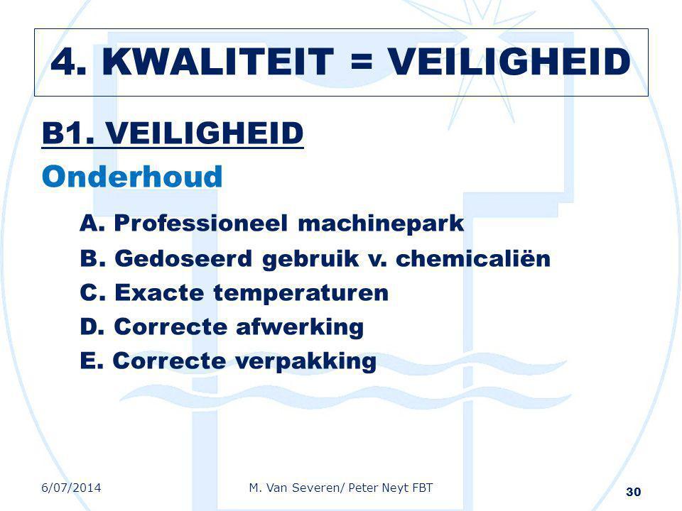 B1. VEILIGHEID Onderhoud A. Professioneel machinepark B. Gedoseerd gebruik v. chemicaliën C. Exacte temperaturen D. Correcte afwerking E. Correcte ver