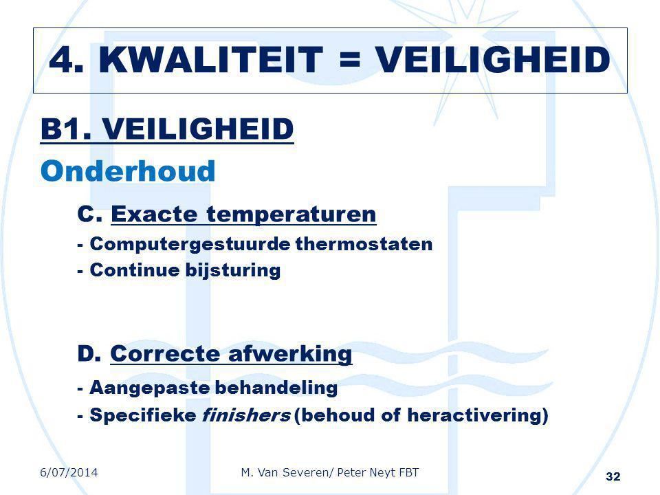 B1. VEILIGHEID Onderhoud C. Exacte temperaturen - Computergestuurde thermostaten - Continue bijsturing D. Correcte afwerking - Aangepaste behandeling