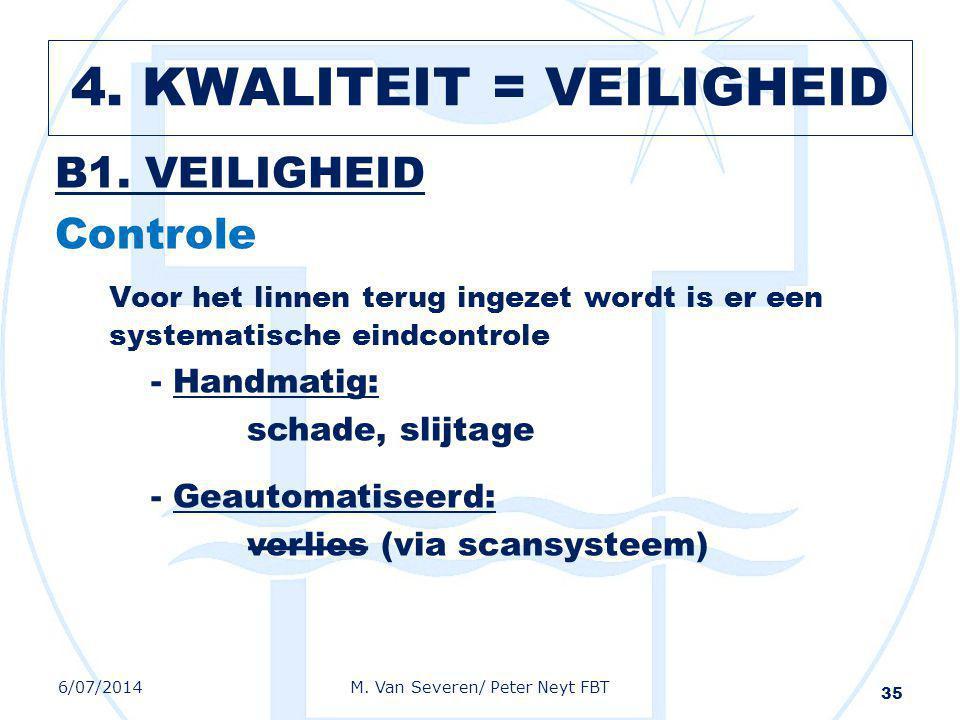 B1. VEILIGHEID Controle Voor het linnen terug ingezet wordt is er een systematische eindcontrole - Handmatig: schade, slijtage - Geautomatiseerd: verl