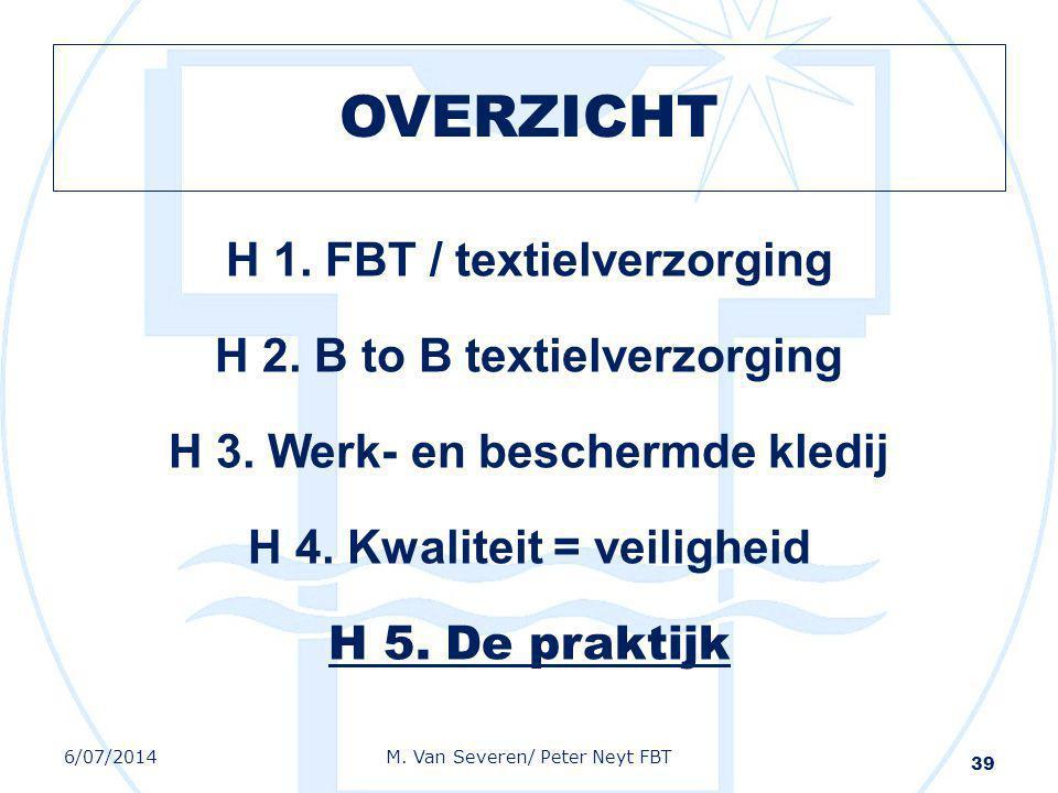 OVERZICHT H 1. FBT / textielverzorging H 2. B to B textielverzorging H 3. Werk- en beschermde kledij H 4. Kwaliteit = veiligheid H 5. De praktijk 39 6