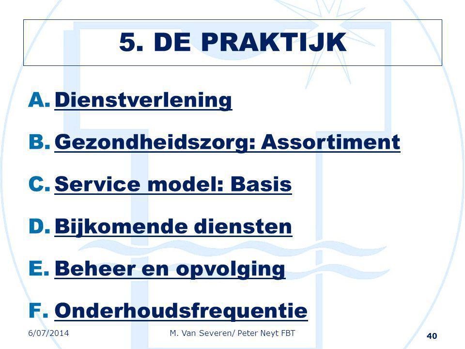 5. DE PRAKTIJK A.Dienstverlening B.Gezondheidszorg: Assortiment C.Service model: Basis D.Bijkomende diensten E.Beheer en opvolging F.Onderhoudsfrequen