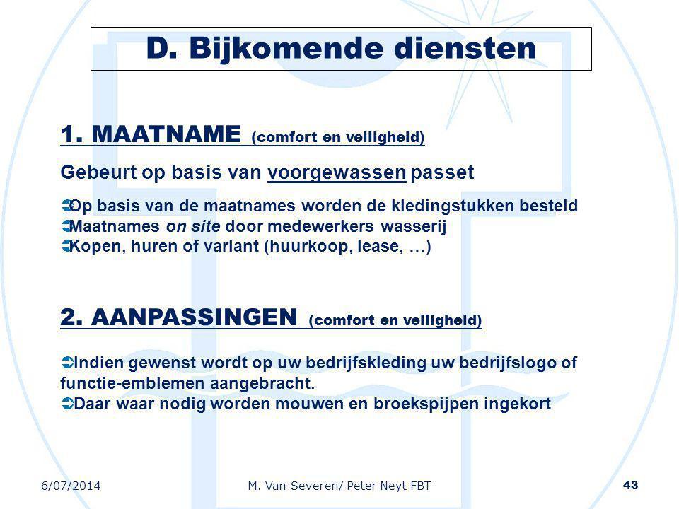 6/07/2014M. Van Severen/ Peter Neyt FBT 43 1. MAATNAME (comfort en veiligheid) Gebeurt op basis van voorgewassen passet  Op basis van de maatnames wo