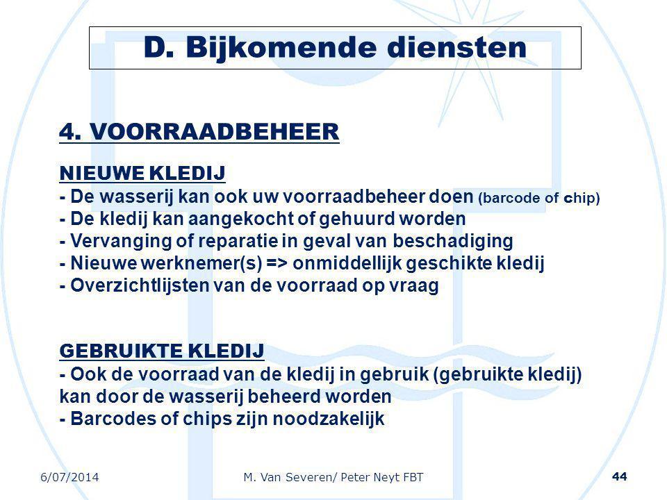 6/07/2014M. Van Severen/ Peter Neyt FBT 44 4. VOORRAADBEHEER NIEUWE KLEDIJ - De wasserij kan ook uw voorraadbeheer doen (barcode of c hip) - De kledij