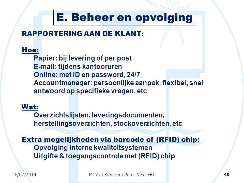 6/07/2014M. Van Severen/ Peter Neyt FBT 46 RAPPORTERING AAN DE KLANT: Hoe: Papier: bij levering of per post E-mail: tijdens kantooruren Online: met ID