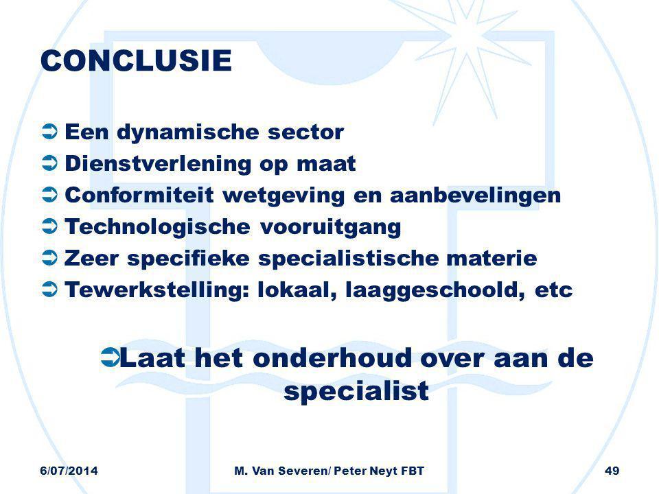 CONCLUSIE  Een dynamische sector  Dienstverlening op maat  Conformiteit wetgeving en aanbevelingen  Technologische vooruitgang  Zeer specifieke s