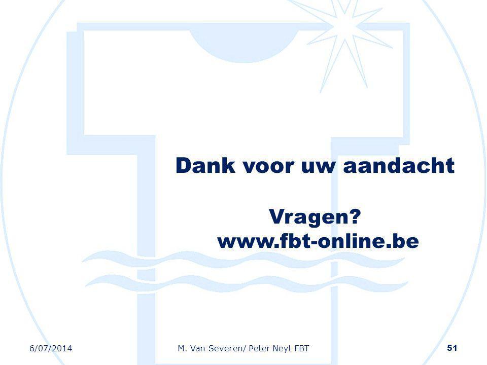 Dank voor uw aandacht Vragen? www.fbt-online.be 51 6/07/2014M. Van Severen/ Peter Neyt FBT