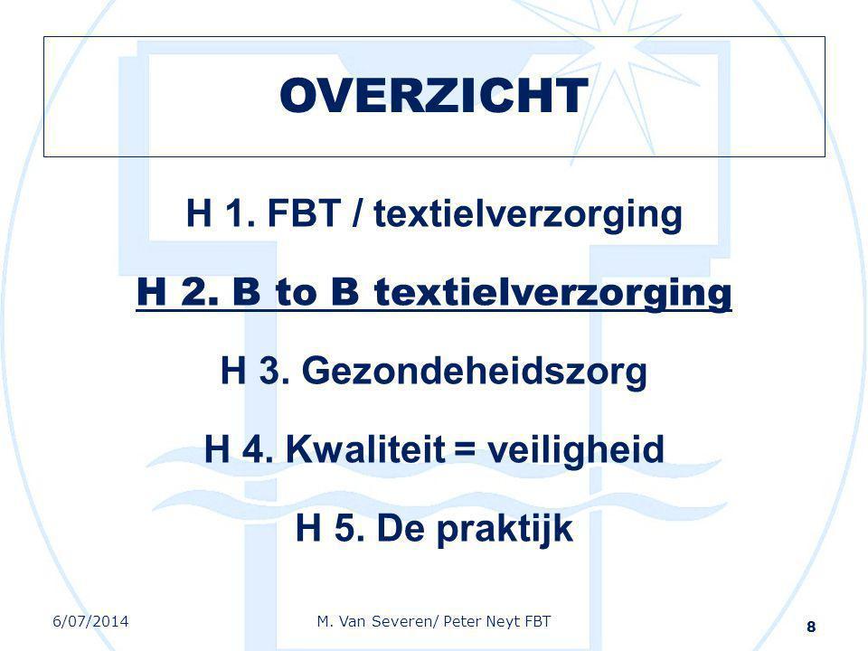 OVERZICHT H 1. FBT / textielverzorging H 2. B to B textielverzorging H 3. Gezondeheidszorg H 4. Kwaliteit = veiligheid H 5. De praktijk 8 6/07/2014M.