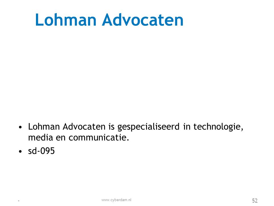 Lohman Advocaten •Lohman Advocaten is gespecialiseerd in technologie, media en communicatie. •sd-095 www.cyberdam.nl -52